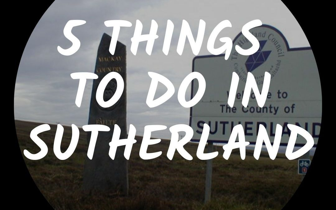 Top 5 Things to do in Sutherland