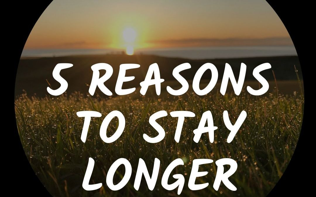 5 Reasons to Stay Longer