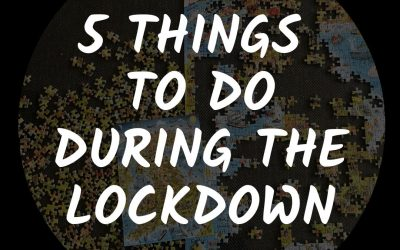 Top 5 things to do during Lockdown