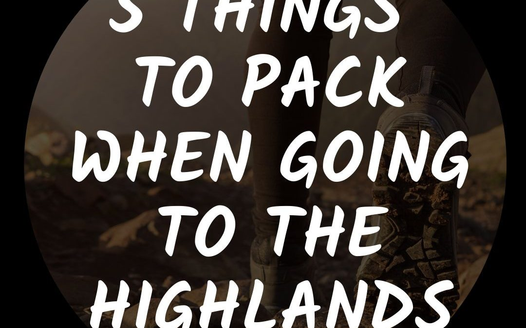 5 Things to pack on your trip to the Highlands